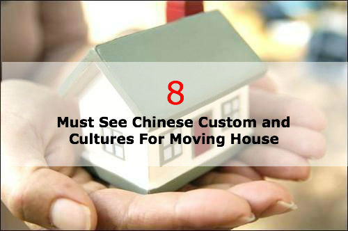 8 Must See Chinese Custom and Cultures For Moving House