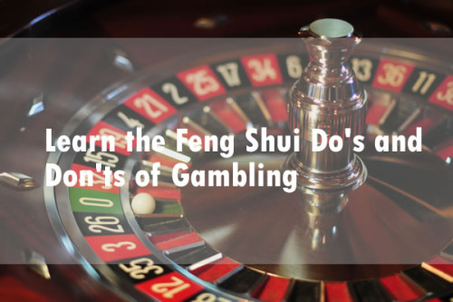 Learn the Feng Shui Do's and Don'ts of Gambling