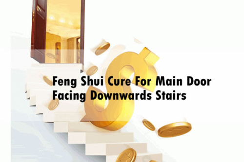 Feng Shui Cure For Main Door Facing Downwards Stairs