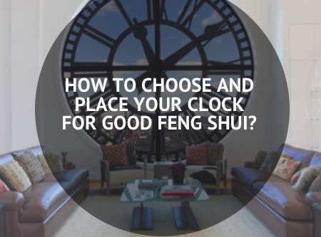 How to Choose and Place Your Clock For Good Feng Shui?