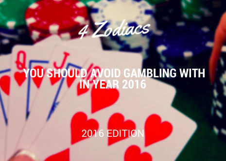 4 Zodiacs You Should Avoid Gambling with in Year 2016
