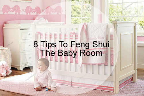 8 Tips To Feng Shui The Baby Room