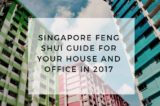 Singapore Feng Shui Guide For Your House and Office in 2017