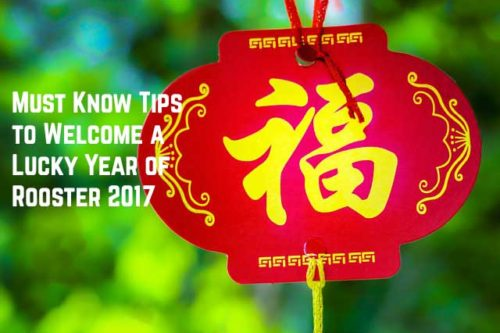 Must Know Tips to Welcome a Lucky Year of Rooster 2017